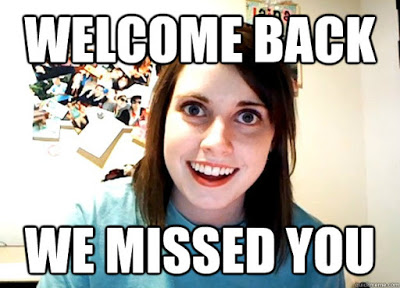 Overly Attached girlfirend missed you